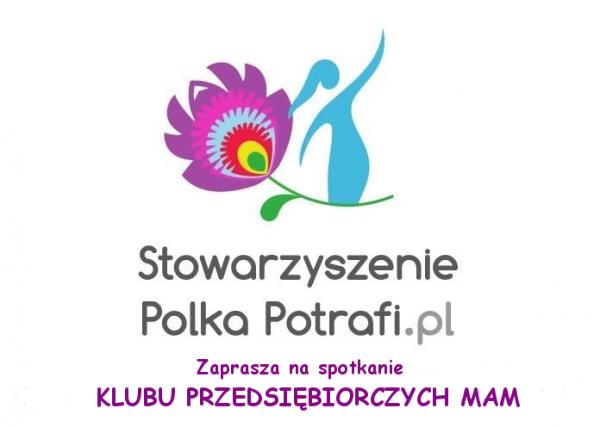 Klub Przedsiębiorczych Mam i Stowarzyszenie Polka Potrafi.pl
