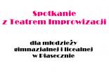 Spotkanie z Teatrem Improwizacji dla młodzieży gimnazjalnej i licealnej w Piasecznie