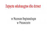 Zajęcia edukacyjne w Muzeum Regionalnym w Piasecznie