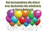 Bal karnawałowy dla dzieci oraz dyskoteka dla młodzieży w Górze Kalwarii