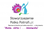 Warsztaty dla Mam i Córek o dojrzewaniu w Stowarszyszeniu Polka Potrafi.pl