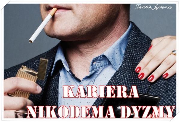 Kariera Nikodema Dyzmy - musical w Teatrze Syrena