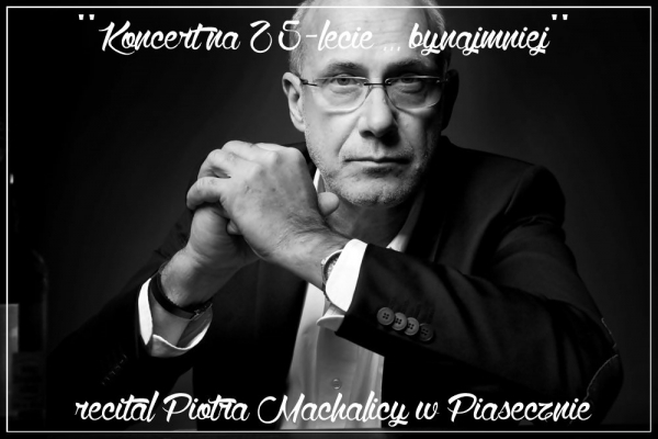 """""""Koncert na 25-lecie ... bynajmniej"""" - recital Piotra Machalicy w Piasecznie"""