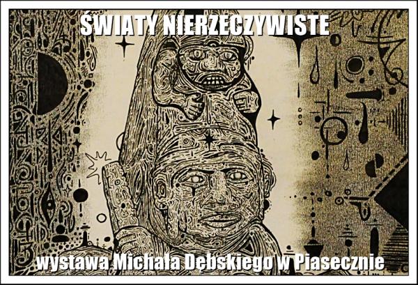 Światy nierzeczywiste - wystawa Michała Dębskiego w Piasecznie