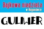 Bajkowa Niedziela w Hugonówce - GULIWER