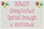 Pierwszy Gminny Festiwal Spektakli Zimowych w Józefosławiu