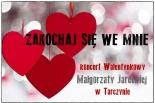 ZAKOCHAJ SIĘ WE MNIE - koncert Walentynkowy w Tarczynie