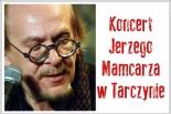…jeszcze tańczą ogrody - koncert Jerzego Mamcarza