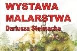 DARIUSZ STELMACH - wystawa malarstwa w Mysiadle