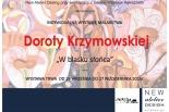 """""""W BLASKU SŁOŃCA"""" WYSTAWA MALARSTWA DOROTY KRZYMOWSKIEJ"""