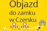 Uwaga turyści - objazd do zamku w Czersku