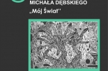 Wernisaż oraz wystawa grafik Michała Dębskiego ,,MÓJ ŚWIAT''