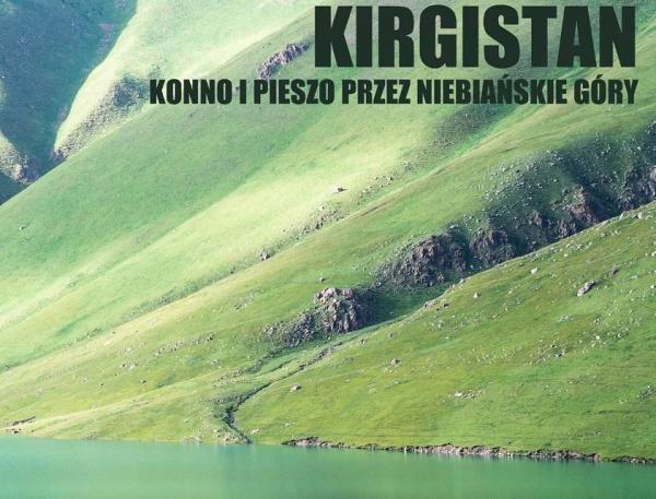 Klub Podróżnika - konno i pieszo przez Niebiańskie Góry Kirgistanu
