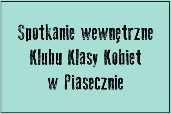 Spotkanie wewnętrzne Klubu Klasy Kobiet w Piasecznie