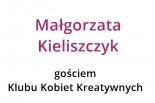Małgorzata Kieliszczyk gościem Klub Kobiet Kreatywnych