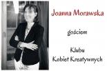 Joanna Morawska gościem Klubu Kobiet Kreatywnych