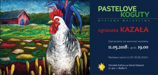 Pastelove koguty - wernisaż malarstwa Agnieszki Kazały