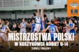 Finałowy turniej Mistrzostw Polski w koszykówce kobiet U-14
