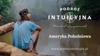 Podróż intuicyjna po Ameryce Południowej