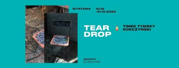 """Wystawa: Timek TYMSKY Kokczyński """"Tear Drop"""""""