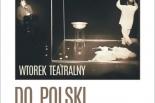 Do Polski spektakl Sławomira Hollanda – Wtorek Teatralny