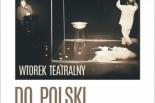 """""""Do Polski"""" – spektakl Sławomira Hollanda wg Abrahama Suckewera"""